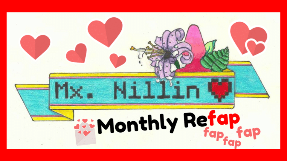 Mx Nillin's Monthly Refap: February 2017