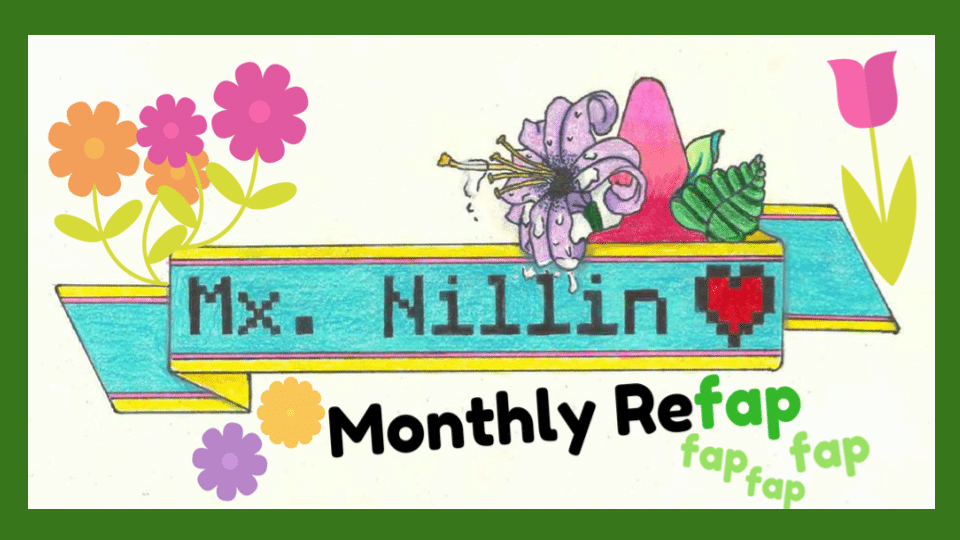 Mx Nillin's Monthly Refap: March 2017
