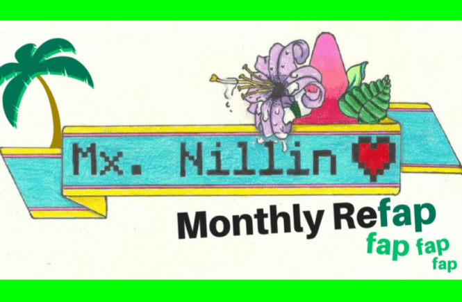 Mx Nillin's Monthly Refap: June 2017