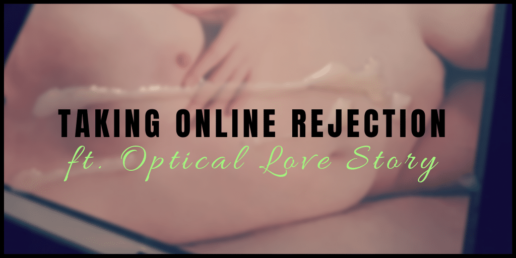 Taking Rejection Online ft. Optical Love Story