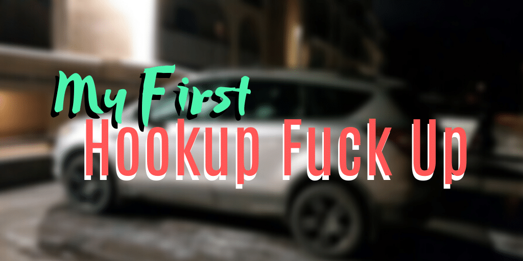 My First Hookup Fuck-up